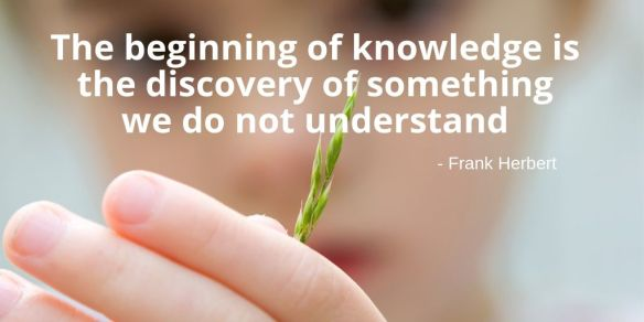 Copy of The beginning of knowledge is the discovery of something we do not understand